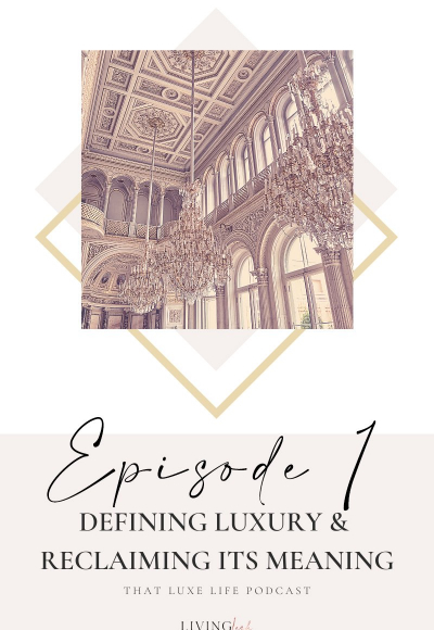 Episode #1 of That Luxe Life Podcast: Defining Luxury and Reclaiming Its Meaning