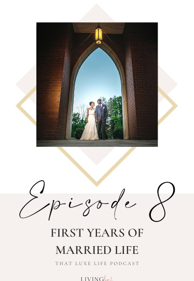 Episode #8 of That Luxe Life Podcast: First Years of Marriage