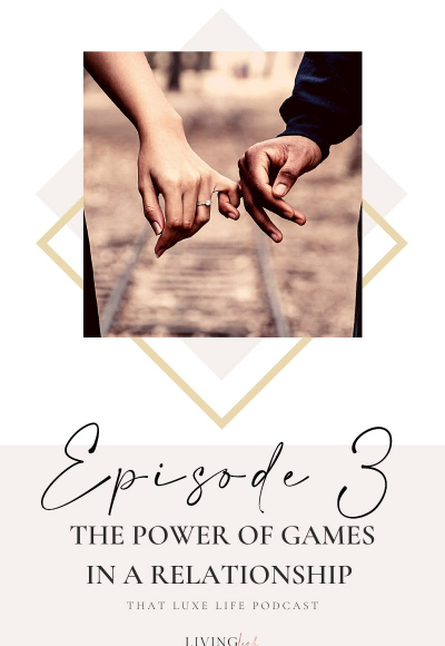 Episode #3 of That Luxe Life Podcast: The Power of Games in a Relationship