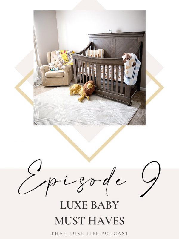Episode #9 of That Luxe Life Podcast: Luxe Baby Must Haves