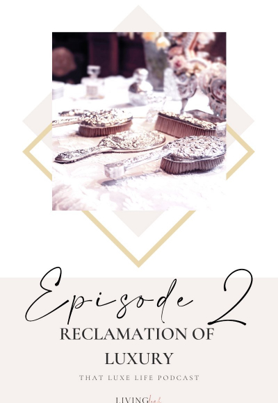 Episode #2 of That Luxe Life Podcast: Reclamation of Luxury