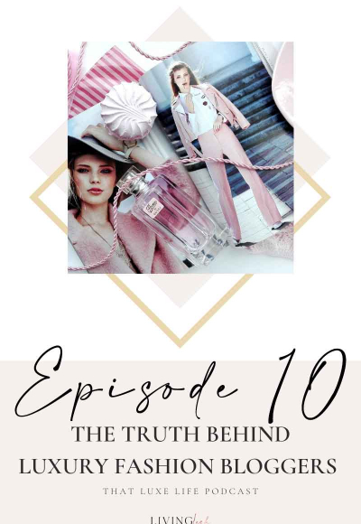 That Luxe Life Podcast: The Truth Behind Luxury Fashion Bloggers