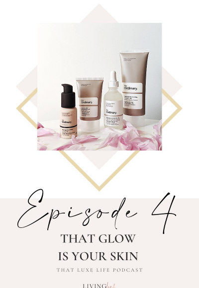 Episode #4 of That Luxe Life Podcast: That Glow is Your Skin