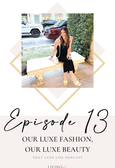 That Luxe Life Podcast: Our Luxe Fashion, Our Luxe Beauty with Ashli Antonakos