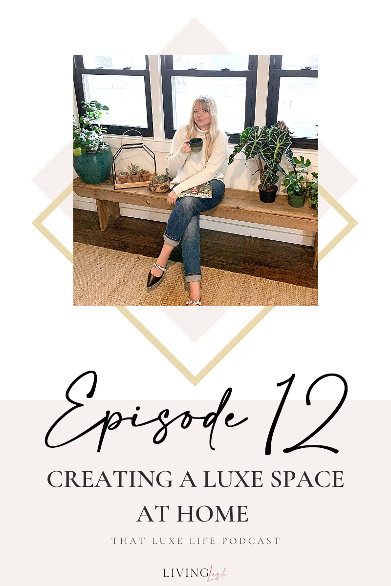 livinglesh that luxe life podcast cover for episode 12 with dani O'Brien on creating home luxe space