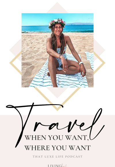 That Luxe Life Podcast: Travel When You Want, Where You Want