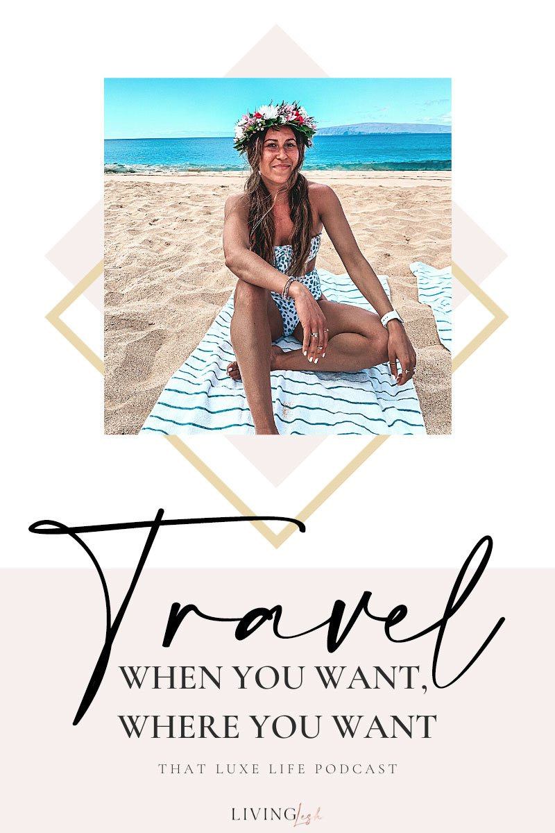 livinglesh that luxe life podcast travel when you want where you want with spend it like Stanford