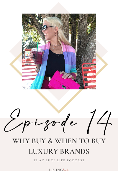 That Luxe Life Podcast: Why Buy & When to Buy Luxury Brands with Melissa White