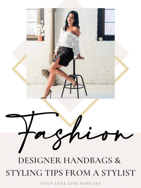 That Luxe Life Podcast: Designer Handbags & Styling Tips from a Stylist